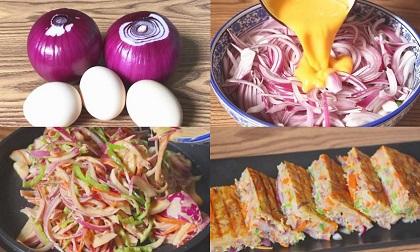 Đổ 3 quả trứng vào hành tây: Món ăn đơn giản nhưng ngon không ngờ