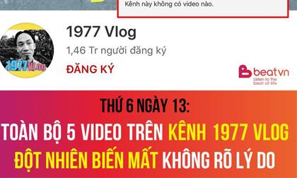 Sáng thứ 6 ngày 13 dân mạng hoang mang khi: Toàn bộ video trên 1977 Vlog bỗng dưng biến mất