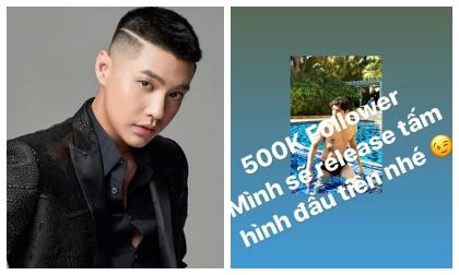 Noo Phước Thịnh thách thức fan 500k follow để tung ảnh 'cực nóng'?